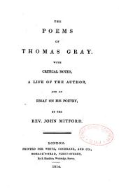 The poems of Thomas Gray with critical notes, a life of the author... by John Mitford
