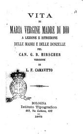Vita di Maria Vergine madre di Dio a lezione e istruzione delle madri e delle donzelle pel can. G. B. Hirscher