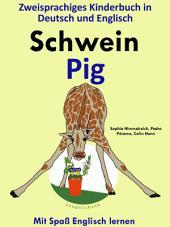 Schwein - Pig: Zweisprachiges Kinderbuch in Deutsch und Englisch: Mit Spaß Englisch lernen