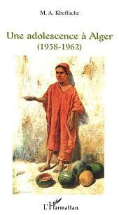 Une adolescence à Alger: (1958-1962)