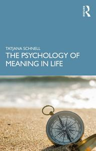 The Psychology of Meaning in Life Book