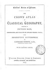 The Crown atlas of classical geography, constructed and engr. by E. Weller with descriptive letterpress by L. Schmitz