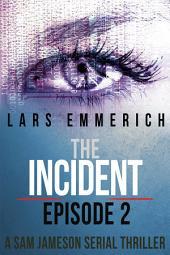 The Incident - Episode 2 - A Sam Jameson International Espionage and Suspense Serial Thriller: A Sam Jameson International Espionage and Suspense Serial Thriller