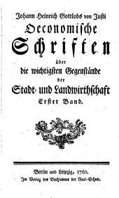 Oeconomische Schriften über die wichtigsten Gegenstände der Stadt- und Landwirthschaft: Band 1