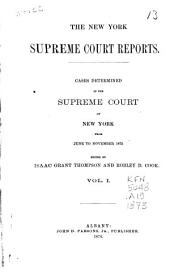 New York Supreme Court Reports: Cases Determined in the Supreme Court of New York, Volume 1