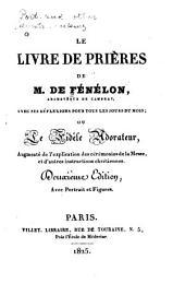 Le livre de prières de M. de Fénélon, avec ses réflexions pour tous les jours du mois, ou Le fidèle adorateur, augmenté de l'explication des cérémonies de la messe, et d'autres instructions chrétiennes