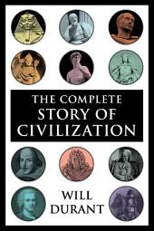 The Complete Story of Civilization: Our Oriental Heritage, Life of Greece, Caesar and Christ, Age of Faith, Renaissance, Age of Reason Begins, Age of Louis XIV, Age of Voltaire, Rousseau and Revolution, Age of Napoleon, Reformation