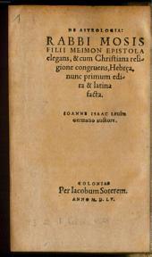 De Astrologia Rabbi Mosis Filii Meimon Epistola elegans, & cum Christiana religione congruens, Hebr[a]ea