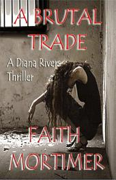 "A BRUTAL TRADE: A ""Diana Rivers"" Thriller"