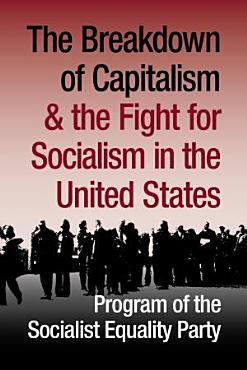 The Breakdown of Capitalism and the Fight for Socialism in the United States  Program of the Socialist Equality Party PDF