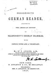 A Progressive German Reader, Adapted to the American Edition of Ollendortl's German Grammar: With Copious Notes and a Vocabulary