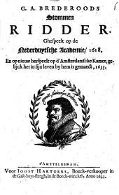 G. A. Brederoods Stommen ridder: Ghespeelt op de Nederduytsche Academie, 1618. En op nieuw herspeelt op d'Amsterdamsche Kamer, gelijck het in sijn leven by hem is gemaect, 1635, Volume 1