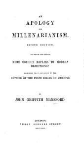 An Apology for Millenarianism. Second edition. To which are added, more copious replies to modern objections [by O. T. Dobbin, J. Harris, R. W. Hamilton, J. Macfarlane], including those advanced by the authors of the Prize Essays on Missions