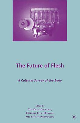 The Future of Flesh  A Cultural Survey of the Body