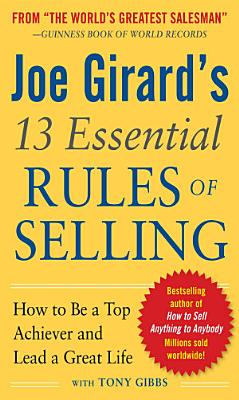 Joe Girard s 13 Essential Rules of Selling  How to Be a Top Achiever and Lead a Great Life