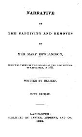 Narrative of the Captivity and Removes of Mrs. Mary Rowlandson: Who was Taken by the Indians at the Destruction of Lancaster, in 1676