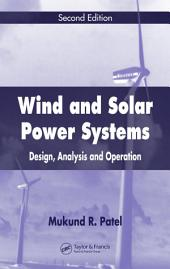 Wind and Solar Power Systems: Design, Analysis, and Operation, Second Edition, Edition 2