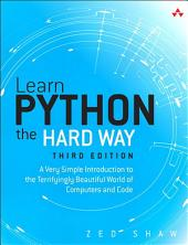 Learn Python the Hard Way: A Very Simple Introduction to the Terrifyingly Beautiful World of Computers and Code, Edition 3