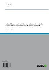 Merkantilismus und klassischer Liberalismus als Vorläufer von Protektionismus und internationalem Freihandel