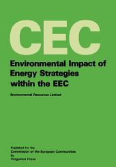 Environmental Impact of Energy Strategies Within the EEC: A Report Prepared for the Environment and Consumer Protection, Service of the Commission of the European Communities