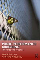 Public Performance Budgeting: Principles and Practice