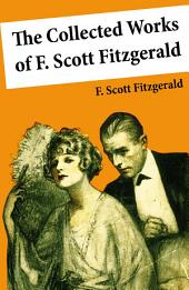 The Collected Works of F. Scott Fitzgerald (45 Short Stories and Novels)