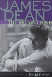 James Dean: The Mutant King : a Biography
