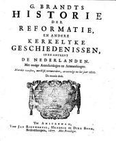 G. Brandts Historie der Reformatie, en andre kerkelyke geschiedenissen, in en ontrent de Nederlanden: Naerder oversien, merkelijk vermeerdert, en vervolgt tot het jaer 1600. Dl. 1