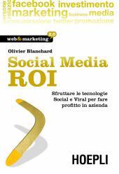 Social Media ROI: Sfruttare le tecnologie social e viral per fare profitto in azienda