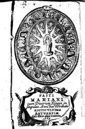 Fasti Mariani: Cum Divorum Elogiis In Singulos Anni Dies Distributis