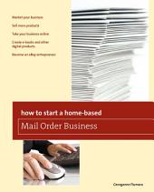 How to Start a Home-based Mail Order Business: Edition 4