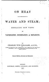 On heat in its relations to water and steam: embracing new views of vaporisation, condensation, & explosions