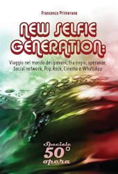 NEW SELFIE GENERATION: Viaggio nel mondo dei giovani, tra sogni, speranze, Social network, Cinema e WhatsApp