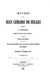 Œuvres de Jean Lemaire de Belges: Les illustrations de Gaule et singularitez de Troye