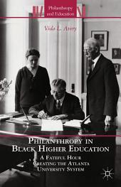 Philanthropy in Black Higher Education: A Fateful Hour Creating the Atlanta University System