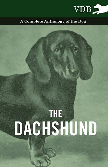 The Dachshund   A Complete Anthology of the Dog   PDF