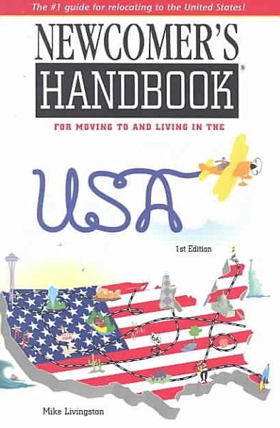 Download Newcomer s Handbook for Moving to and Living in the USA Book