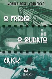O Prédio, o Quarto, Erick