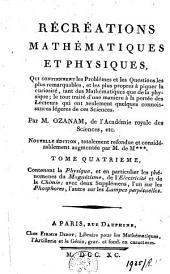 Récréations mathématiques et physiques, qui contiennent les problêmes et les questions les plus remarquables, et les plus propres à piquer la curiosité, tant des mathématiques que de la physique; le tout traité d'une maniere à la portée des lecteurs qui ont seulement quelques connoissances légeres de ces sciences: Volume4