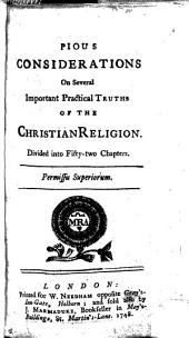 Pious considerations on several important practical truths of the Christian religion. Divided into fifty-two chapters