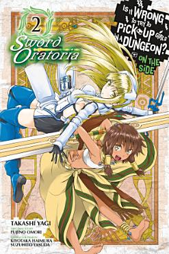 Is It Wrong to Try to Pick Up Girls in a Dungeon  On the Side  Sword Oratoria  Vol  2  manga  PDF