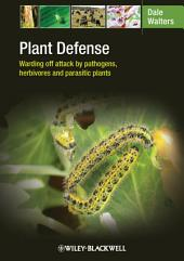 Plant Defense: Warding off attack by pathogens, herbivores and parasitic plants