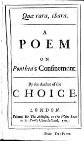 Quæ rara, chara. A Poem on Ponthea's [sic] Confinement. By the Author of The Choice [John Pomfret].