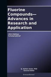 Fluorine Compounds—Advances in Research and Application: 2013 Edition: ScholarlyBrief