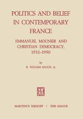 Politics and Belief in Contemporary France: Emmanuel Mounier and Christian Democracy, 1932–1950