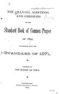 The Changes  Additions  and Omissions of the Standard Book of Common Prayer of 1892 as Compared with the Standard Book of 1871 Book