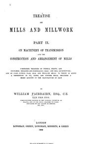 Treatise on Mills and Mill Work  On machinery of transmission and the construction and arrangement of mills PDF
