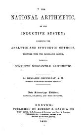 The National Arithmetic on the Inductive System: Combining the Analytic and Synthetic Methods, Together with the Cancelling System : Forming a Complete Mercantile Arithmetic