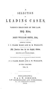 A selection of leading cases, on various branches of the law: Volume 2