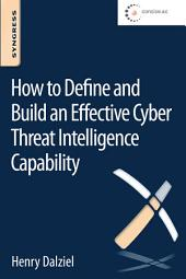 How to Define and Build an Effective Cyber Threat Intelligence Capability